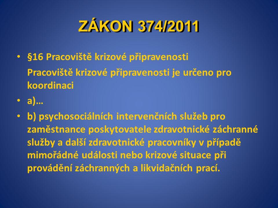 ZÁKON 374/2011 • §16 Pracoviště krizové připravenosti Pracoviště krizové připravenosti je určeno pro koordinaci • a)… • b) psychosociálních intervenčn