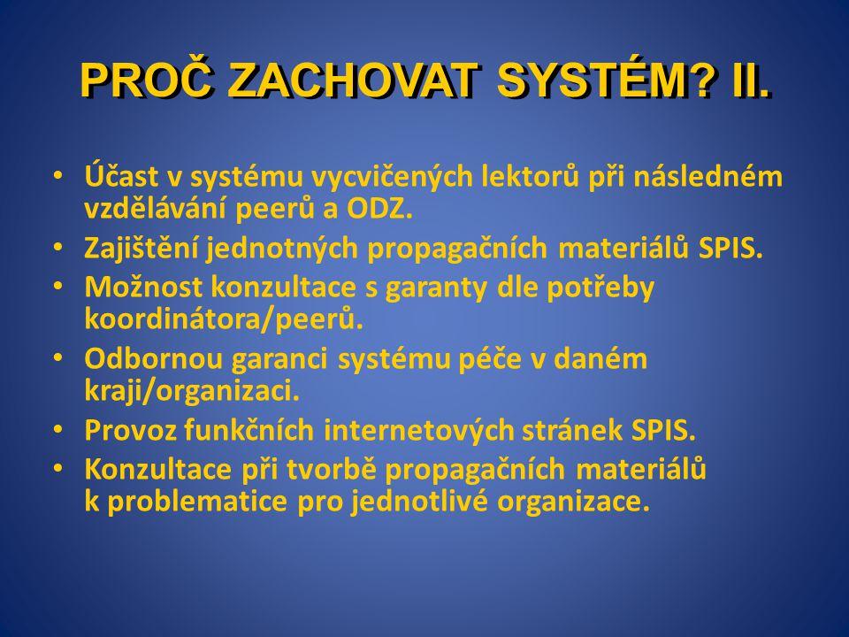 PROČ ZACHOVAT SYSTÉM? II. • Účast v systému vycvičených lektorů při následném vzdělávání peerů a ODZ. • Zajištění jednotných propagačních materiálů SP