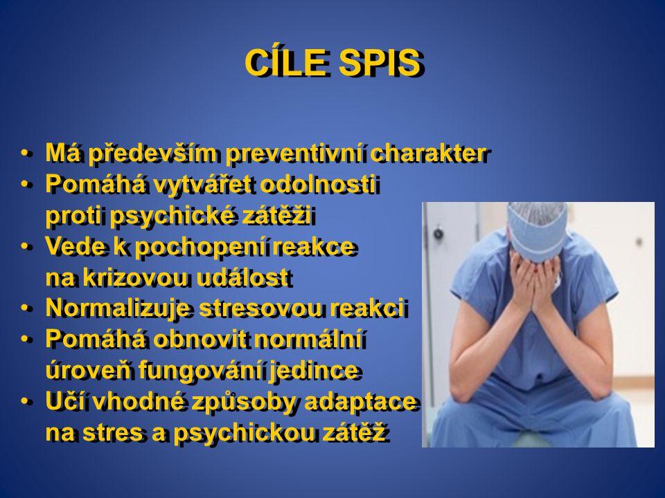 CÍLE SPIS •Má především preventivní charakter •Pomáhá vytvářet odolnosti proti psychické zátěži •Vede k pochopení reakce na krizovou událost •Normaliz