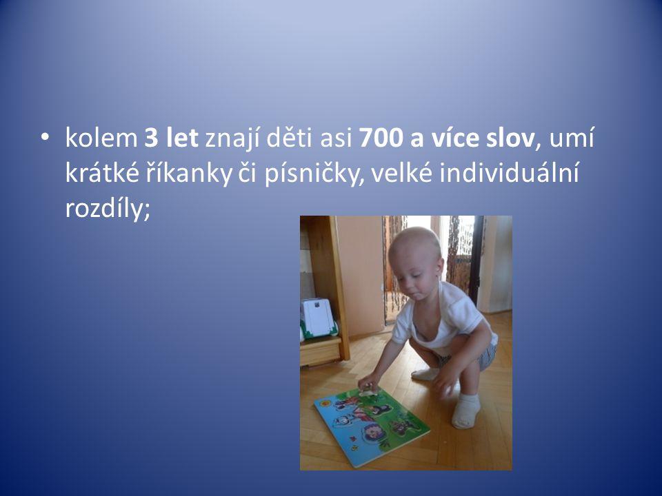 • kolem 3 let znají děti asi 700 a více slov, umí krátké říkanky či písničky, velké individuální rozdíly;