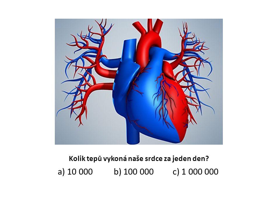Kolik tepů vykoná naše srdce za jeden den? a) 10 000 b) 100 000 c) 1 000 000