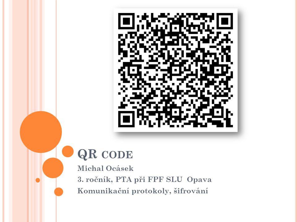 QR CODE Michal Ocásek 3. ročník, PTA při FPF SLU Opava Komunikační protokoly, šifrování