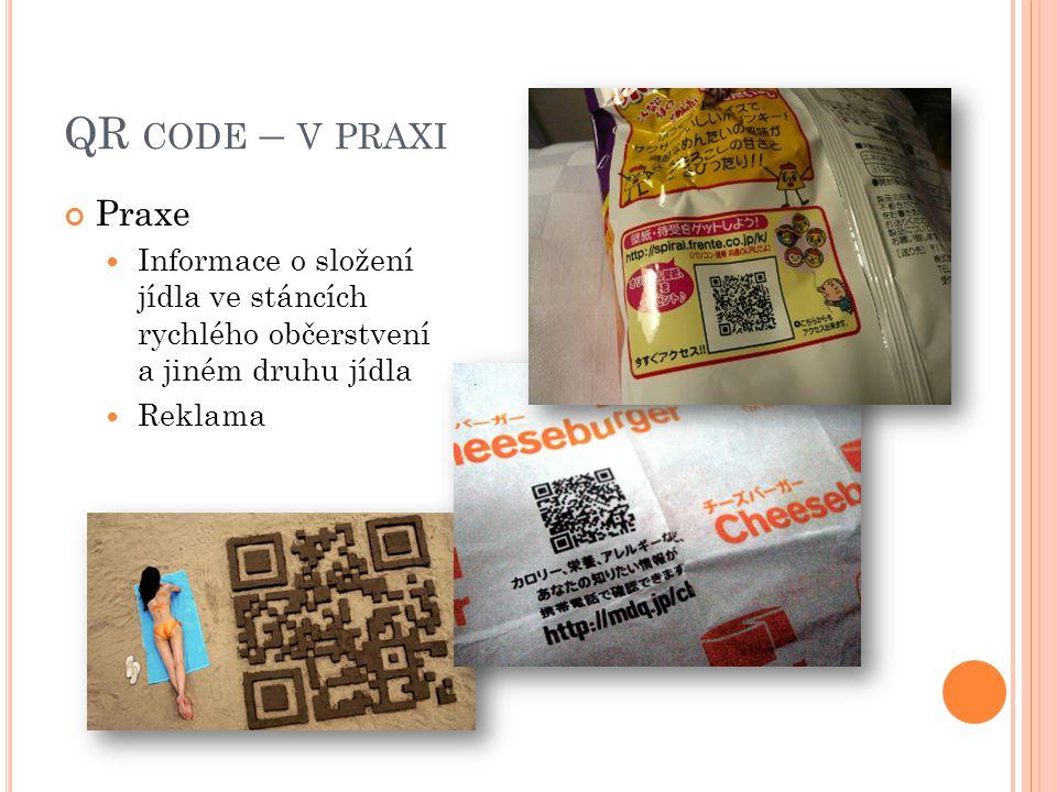 QR CODE – V PRAXI Praxe  Informace o složení jídla ve stáncích rychlého občerstvení a jiném druhu jídla  Reklama