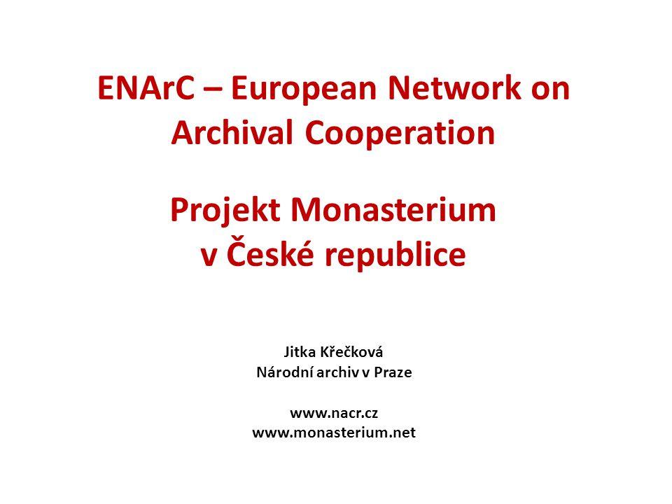 ENArC – European Network on Archival Cooperation Projekt Monasterium v České republice Jitka Křečková Národní archiv v Praze www.nacr.cz www.monasteri