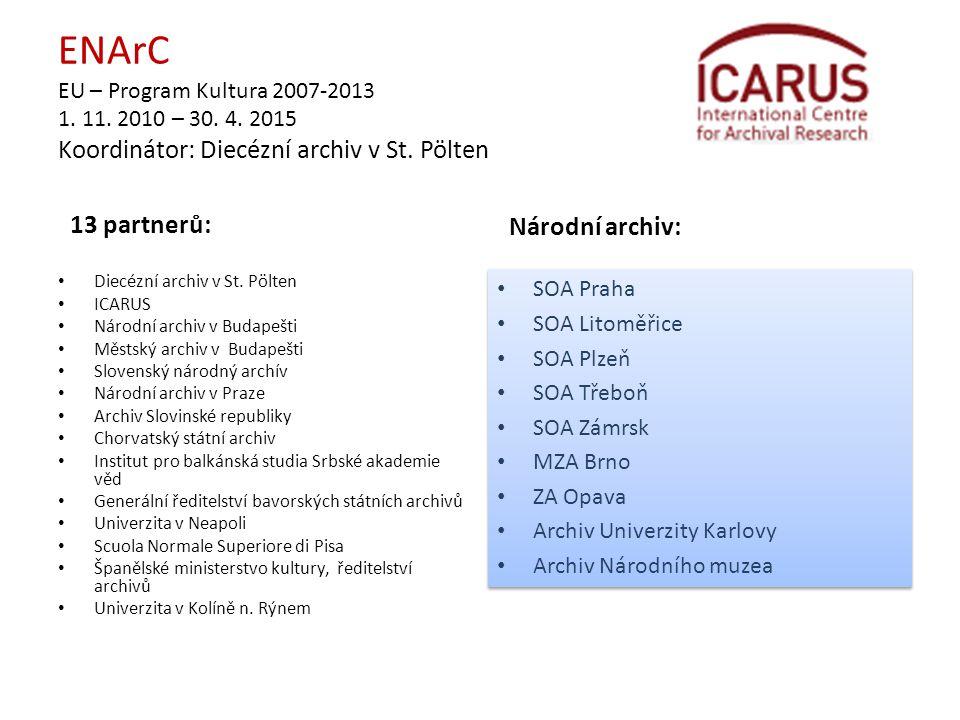 ENArC EU – Program Kultura 2007-2013 1. 11. 2010 – 30. 4. 2015 Koordinátor: Diecézní archiv v St. Pölten 13 partnerů: • Diecézní archiv v St. Pölten •