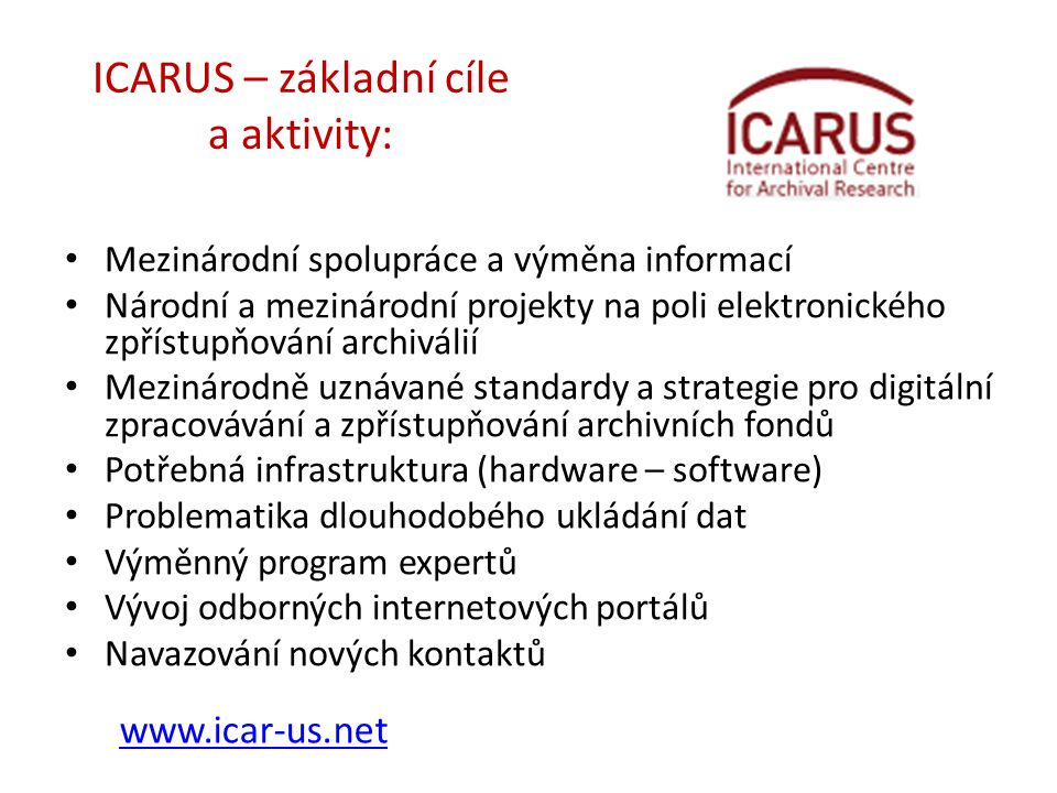 ICARUS – základní cíle a aktivity: • Mezinárodní spolupráce a výměna informací • Národní a mezinárodní projekty na poli elektronického zpřístupňování