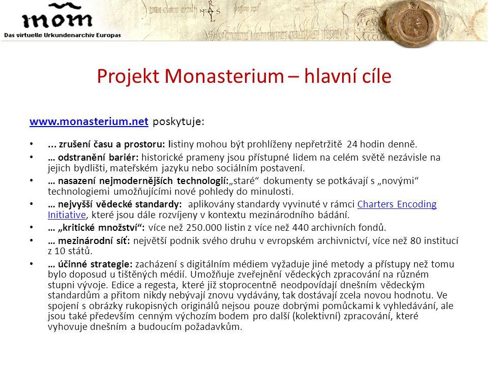 Projekt Monasterium – hlavní cíle www.monasterium.netwww.monasterium.net poskytuje: •... zrušení času a prostoru: listiny mohou být prohlíženy nepřetr