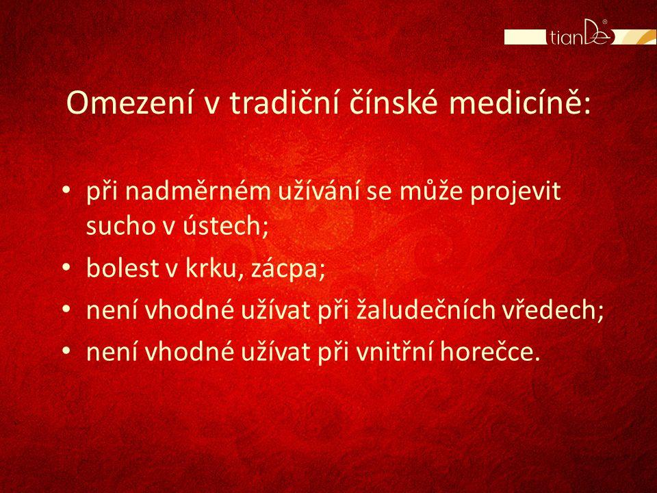Omezení v tradiční čínské medicíně: • při nadměrném užívání se může projevit sucho v ústech; • bolest v krku, zácpa; • není vhodné užívat při žaludečn