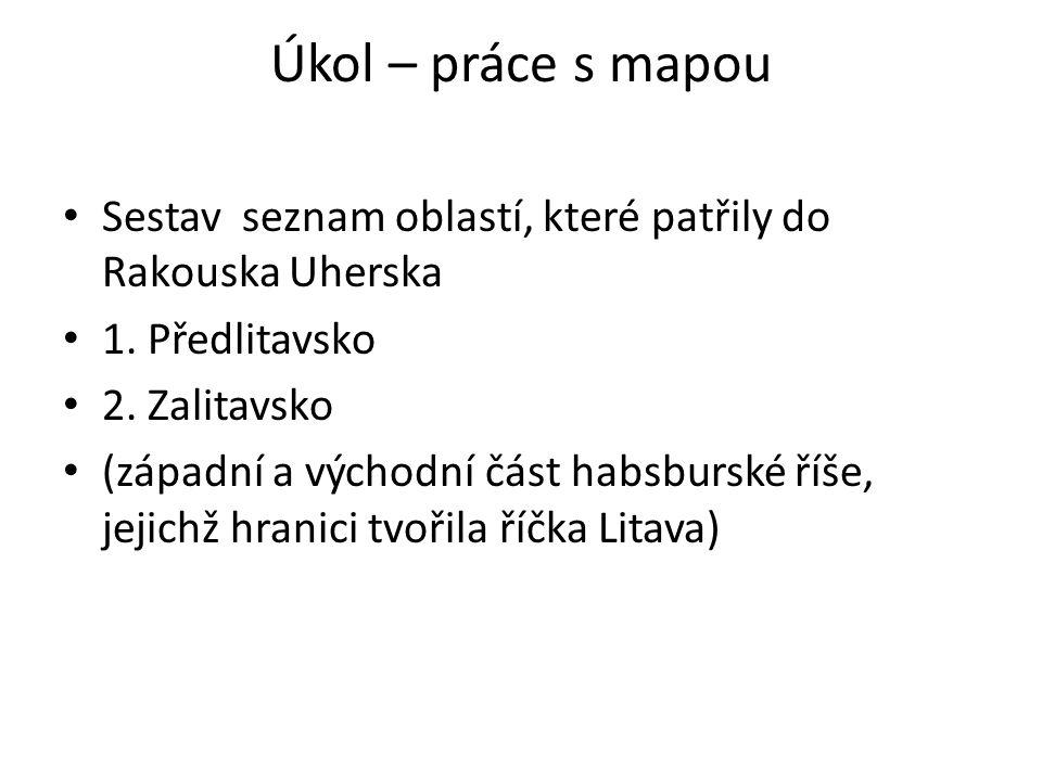 Úkol – práce s mapou • Sestav seznam oblastí, které patřily do Rakouska Uherska • 1. Předlitavsko • 2. Zalitavsko • (západní a východní část habsbursk