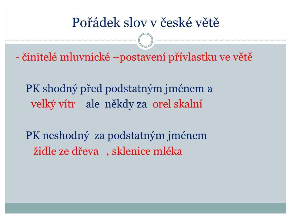 Pořádek slov v české větě - činitelé mluvnické –postavení přívlastku ve větě PK shodný před podstatným jménem a velký vítr ale někdy za orel skalní PK