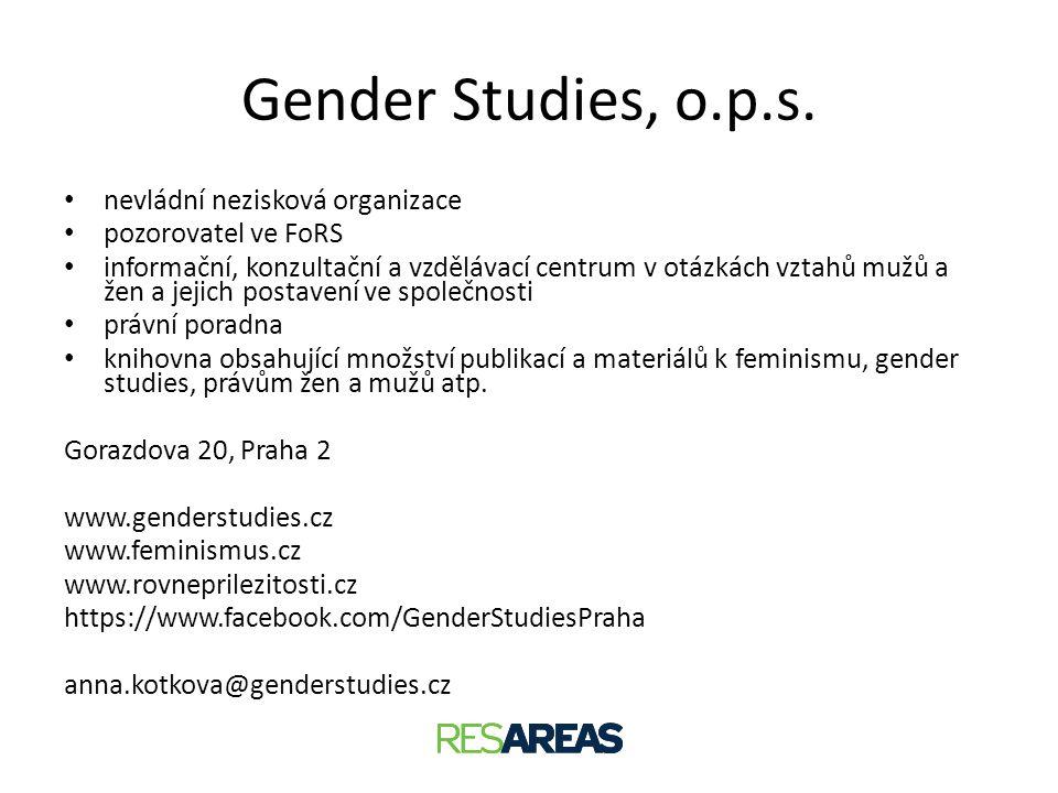Gender Studies, o.p.s. • nevládní nezisková organizace • pozorovatel ve FoRS • informační, konzultační a vzdělávací centrum v otázkách vztahů mužů a ž