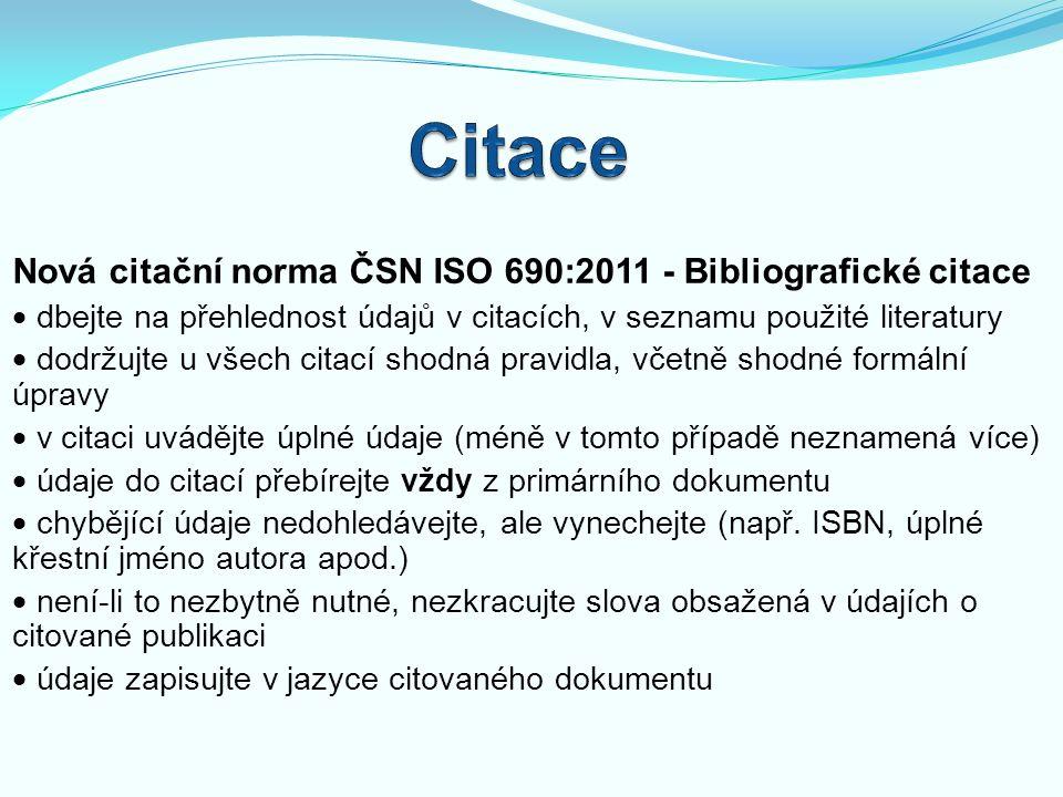 Nová citační norma ČSN ISO 690:2011 - Bibliografické citace  dbejte na přehlednost údajů v citacích, v seznamu použité literatury  dodržujte u všech