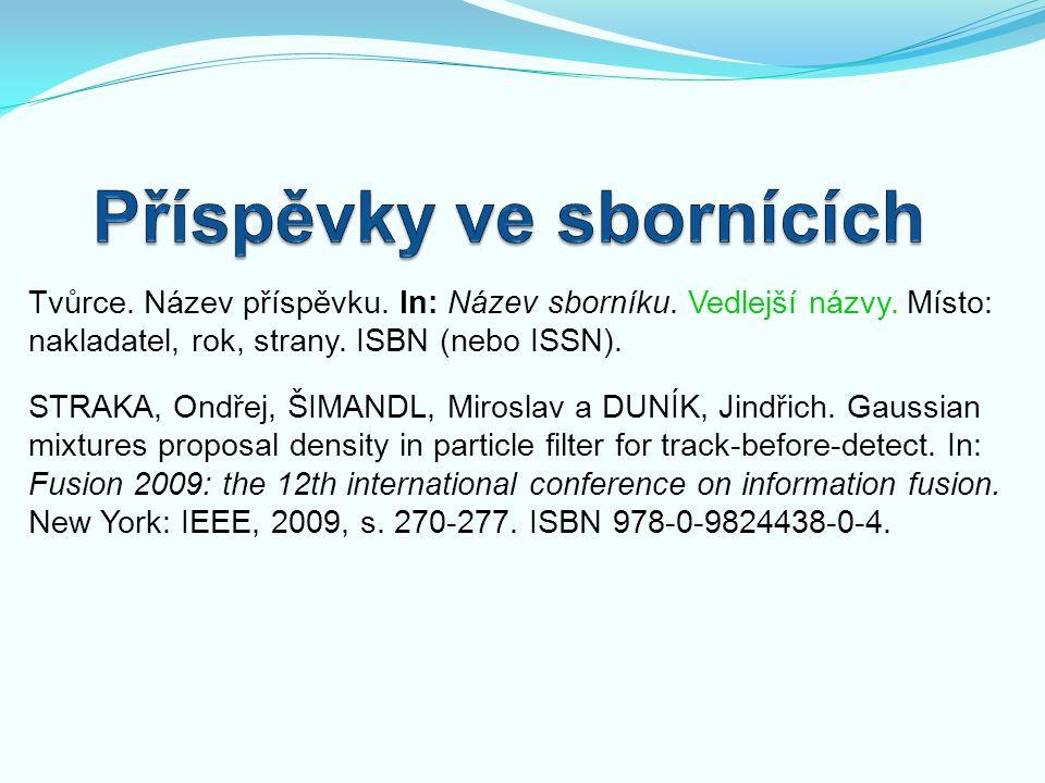 Tvůrce. Název příspěvku. In: Název sborníku. Vedlejší názvy. Místo: nakladatel, rok, strany. ISBN (nebo ISSN). STRAKA, Ondřej, ŠIMANDL, Miroslav a DUN