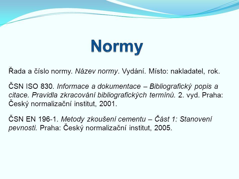 Řada a číslo normy. Název normy. Vydání. Místo: nakladatel, rok. ČSN ISO 830. Informace a dokumentace – Bibliografický popis a citace. Pravidla zkraco