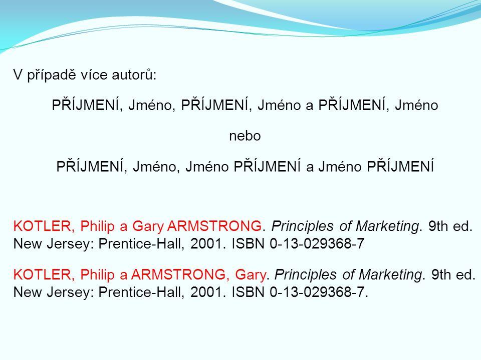 V případě více autorů: PŘÍJMENÍ, Jméno, PŘÍJMENÍ, Jméno a PŘÍJMENÍ, Jméno nebo PŘÍJMENÍ, Jméno, Jméno PŘÍJMENÍ a Jméno PŘÍJMENÍ KOTLER, Philip a Gary