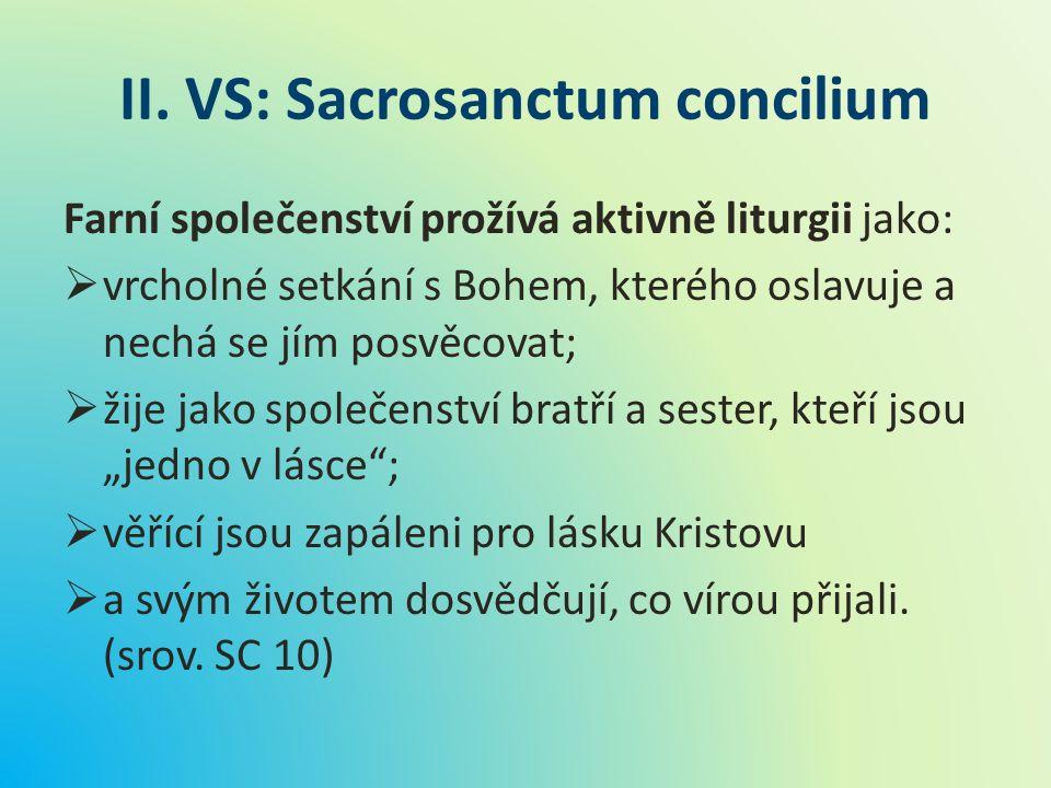 II. VS: Sacrosanctum concilium Farní společenství prožívá aktivně liturgii jako:  vrcholné setkání s Bohem, kterého oslavuje a nechá se jím posvěcova