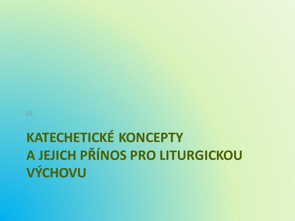 KATECHETICKÉ KONCEPTY A JEJICH PŘÍNOS PRO LITURGICKOU VÝCHOVU III.