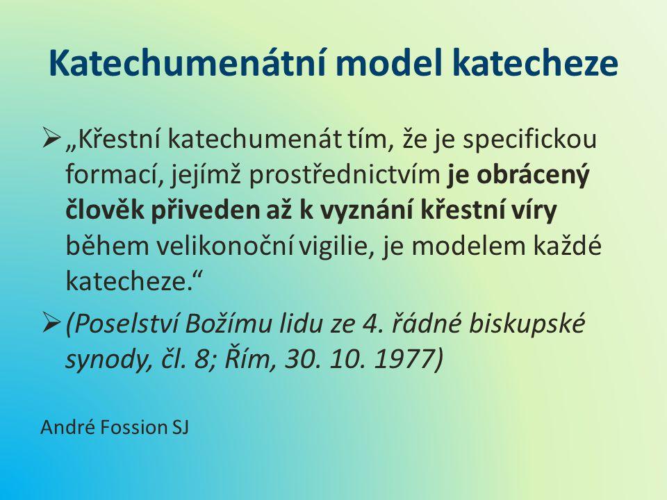 """Katechumenátní model katecheze  """"Křestní katechumenát tím, že je specifickou formací, jejímž prostřednictvím je obrácený člověk přiveden až k vyznání"""