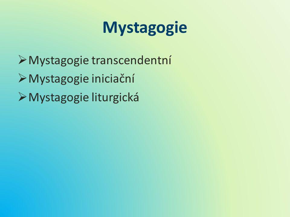 Mystagogie  Mystagogie transcendentní  Mystagogie iniciační  Mystagogie liturgická