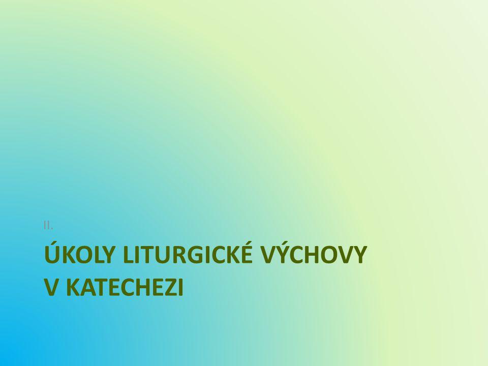 ÚKOLY LITURGICKÉ VÝCHOVY V KATECHEZI II.