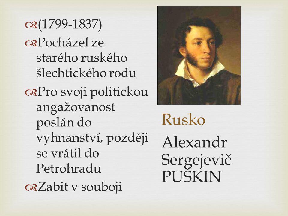 Rusko  (1799-1837)  Pocházel ze starého ruského šlechtického rodu  Pro svoji politickou angažovanost poslán do vyhnanství, později se vrátil do Pet