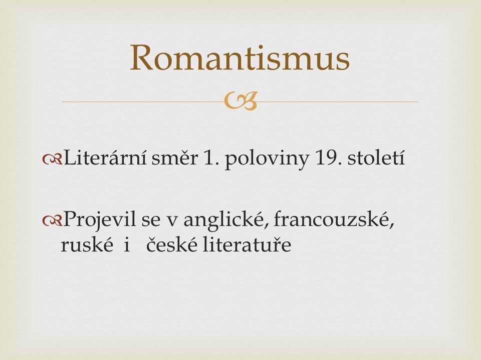   Literární směr 1. poloviny 19. století  Projevil se v anglické, francouzské, ruské i české literatuře Romantismus