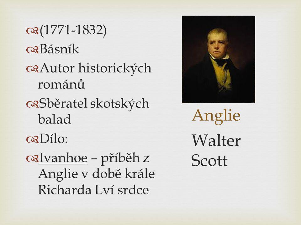 Anglie  (1771-1832)  Básník  Autor historických románů  Sběratel skotských balad  Dílo:  Ivanhoe – příběh z Anglie v době krále Richarda Lví srd
