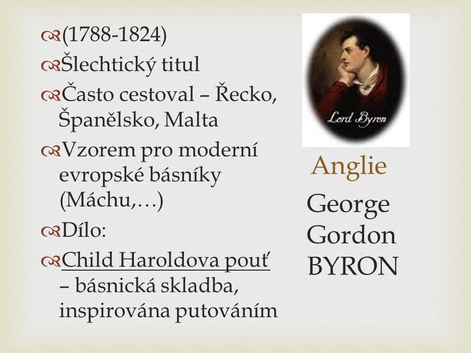 Anglie  (1788-1824)  Šlechtický titul  Často cestoval – Řecko, Španělsko, Malta  Vzorem pro moderní evropské básníky (Máchu,…)  Dílo:  Child Har