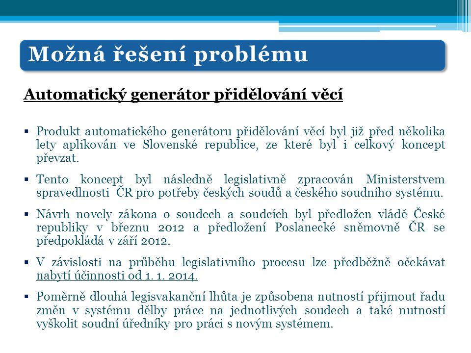 Možná řešení problému Automatický generátor přidělování věcí Způsob fungování  Generátor zcela vylučuje z přidělování lidský faktor a zajišťuje náhodnost výběru soudního oddělení, resp.
