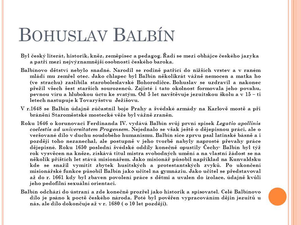 B OHUSLAV B ALBÍN Byl český literát, historik, kněz, zeměpisec a pedagog. Řadí se mezi obhájce českého jazyka a patří mezi nejvýznamnější osobnosti če