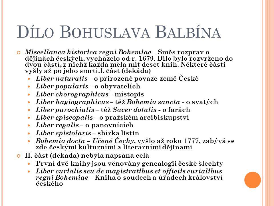 D ÍLO B OHUSLAVA B ALBÍNA Miscellanea historica regni Bohemiae – Směs rozprav o dějinách českých, vycházelo od r. 1679. Dílo bylo rozvrženo do dvou čá