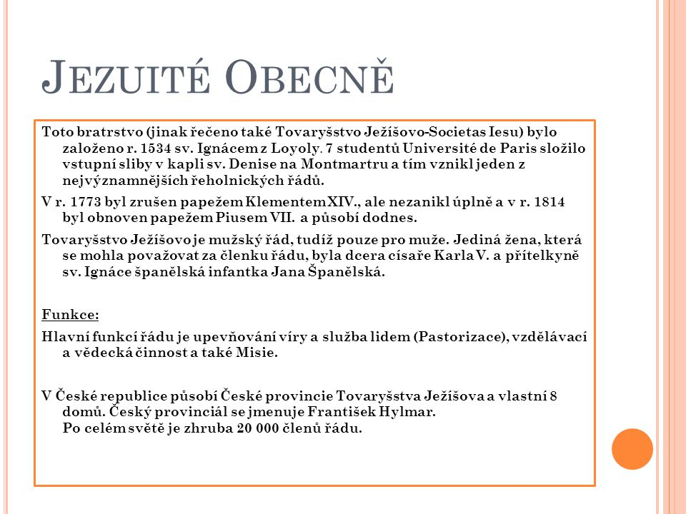J EZUITÉ O BECNĚ Toto bratrstvo (jinak řečeno také Tovaryšstvo Ježíšovo-Societas Iesu) bylo založeno r. 1534 sv. Ignácem z Loyoly. 7 studentů Universi