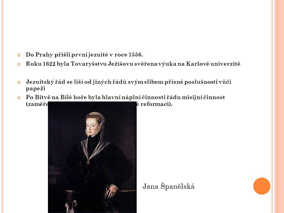 Do Prahy přišli první jezuité v roce 1556. Roku 1622 byla Tovaryšstvu Ježíšovu svěřena výuka na Karlově univerzitě Jezuitský řád se liší od jiných řád