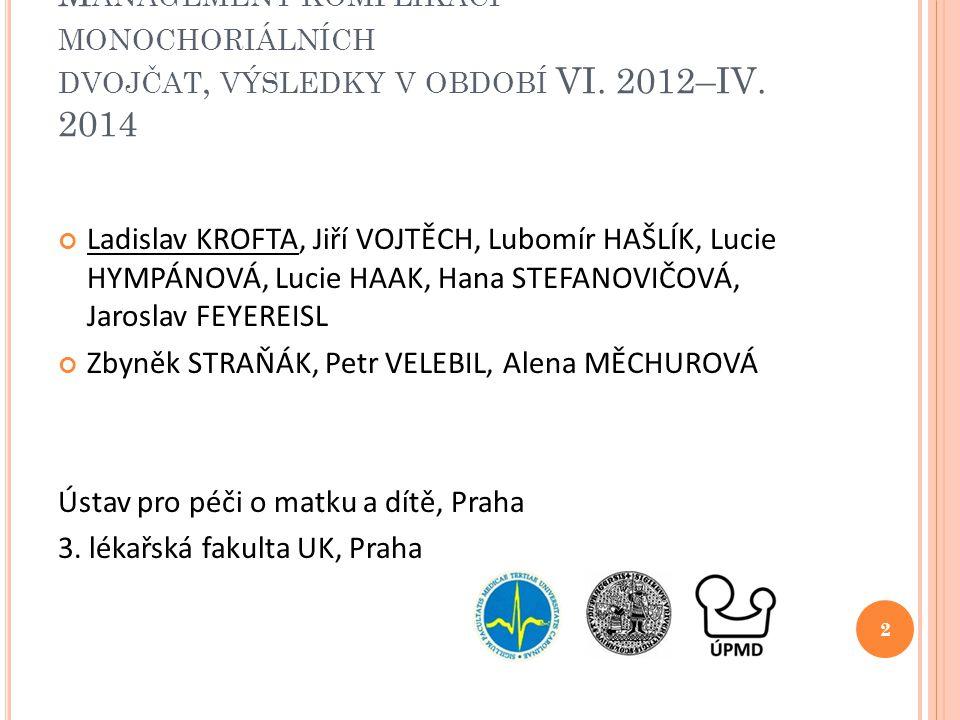 M ANAGEMENT KOMPLIKACÍ MONOCHORIÁLNÍCH DVOJČAT, VÝSLEDKY V OBDOBÍ VI. 2012–IV. 2014 Ladislav KROFTA, Jiří VOJTĚCH, Lubomír HAŠLÍK, Lucie HYMPÁNOVÁ, Lu