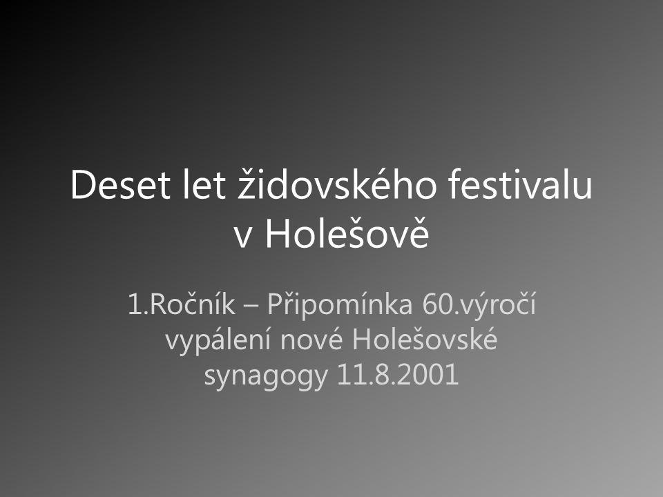 Deset let židovského festivalu v Holešově 1.Ročník – Připomínka 60.výročí vypálení nové Holešovské synagogy 11.8.2001