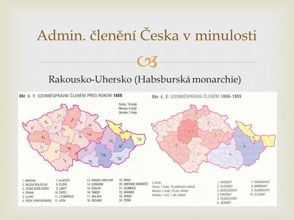  Admin. členění Česka v minulosti Rakousko-Uhersko (Habsburská monarchie)
