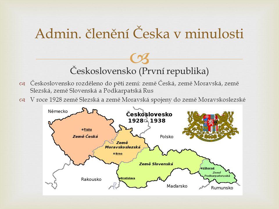  Admin. členění Česka v minulosti Československo (První republika)  Československo rozděleno do pěti zemí: země Česká, země Moravská, země Slezská,