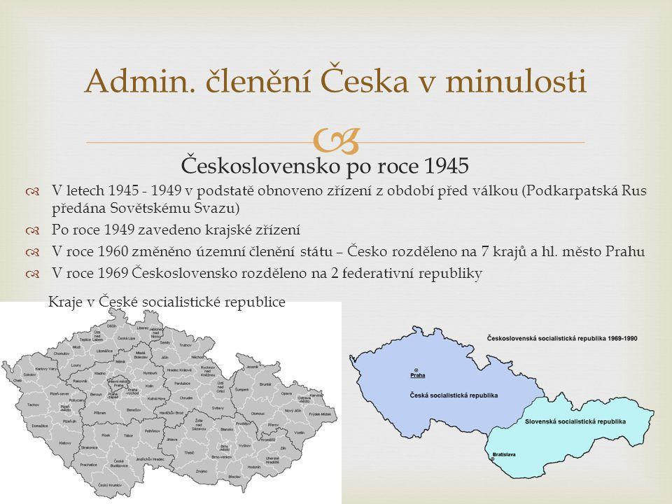  Admin. členění Česka v minulosti Československo po roce 1945  V letech 1945 - 1949 v podstatě obnoveno zřízení z období před válkou (Podkarpatská R