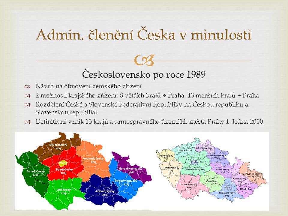  Admin. členění Česka v minulosti Československo po roce 1989  Návrh na obnovení zemského zřízení  2 možnosti krajského zřízení: 8 větších krajů +