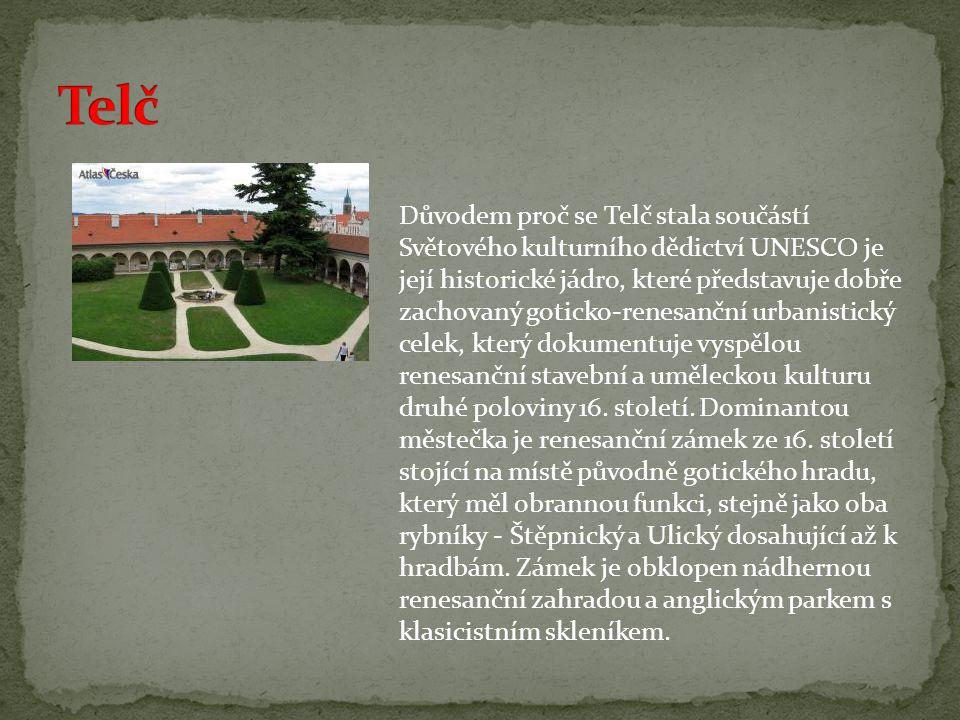 Důvodem proč se Telč stala součástí Světového kulturního dědictví UNESCO je její historické jádro, které představuje dobře zachovaný goticko-renesanční urbanistický celek, který dokumentuje vyspělou renesanční stavební a uměleckou kulturu druhé poloviny 16.