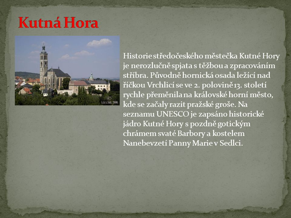 Historie středočeského městečka Kutné Hory je nerozlučně spjata s těžbou a zpracováním stříbra.