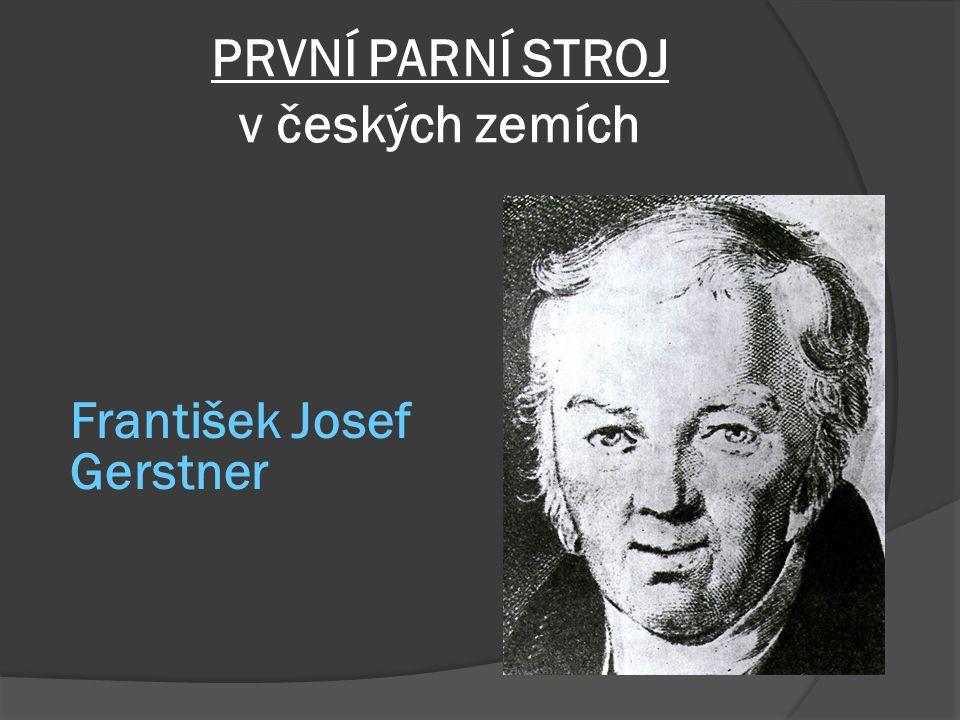 PRVNÍ PARNÍ STROJ v českých zemích František Josef Gerstner