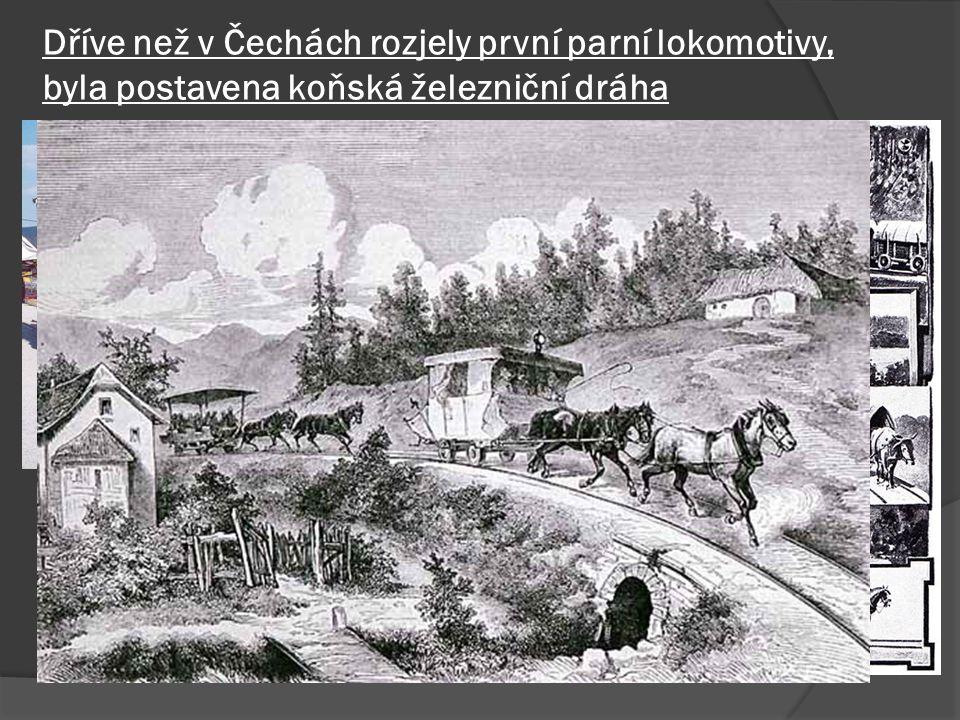 Dříve než v Čechách rozjely první parní lokomotivy, byla postavena koňská železniční dráha
