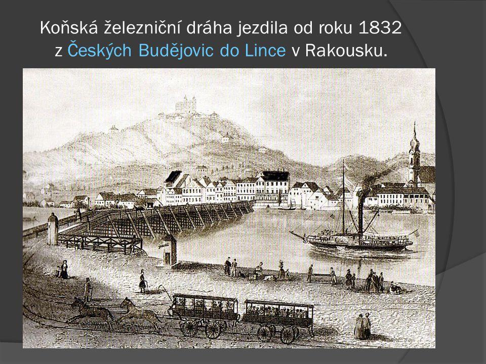 Koňská železniční dráha jezdila od roku 1832 z Českých Budějovic do Lince v Rakousku.