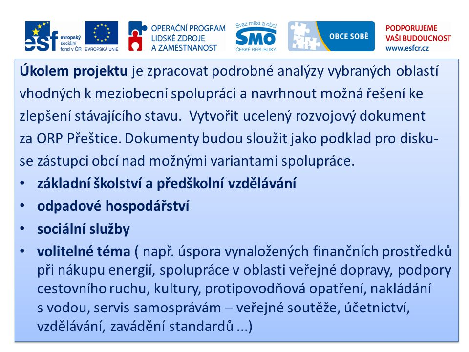 Úkolem projektu je zpracovat podrobné analýzy vybraných oblastí vhodných k meziobecní spolupráci a navrhnout možná řešení ke zlepšení stávajícího stav