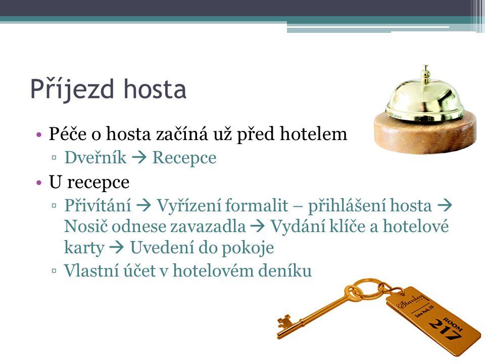 Příjezd hosta •Péče o hosta začíná už před hotelem ▫Dveřník  Recepce •U recepce ▫Přivítání  Vyřízení formalit – přihlášení hosta  Nosič odnese zavazadla  Vydání klíče a hotelové karty  Uvedení do pokoje ▫Vlastní účet v hotelovém deníku