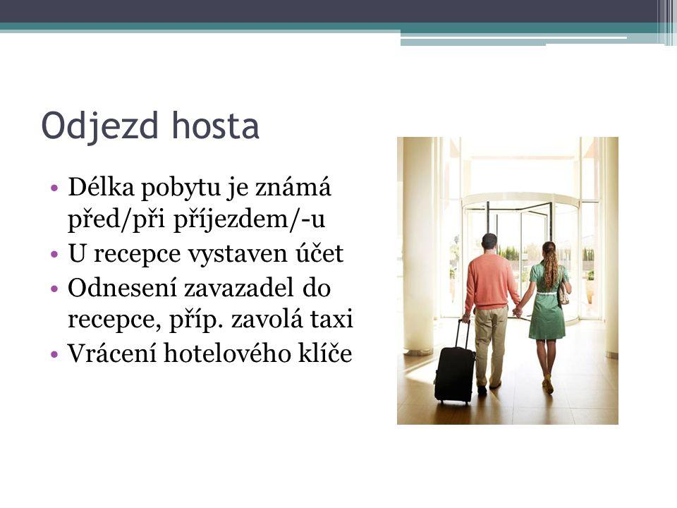 Odjezd hosta •Délka pobytu je známá před/při příjezdem/-u •U recepce vystaven účet •Odnesení zavazadel do recepce, příp. zavolá taxi •Vrácení hotelové