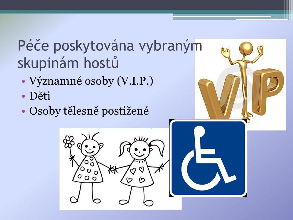 Péče poskytována vybraným skupinám hostů •Významné osoby (V.I.P.) •Děti •Osoby tělesně postižené