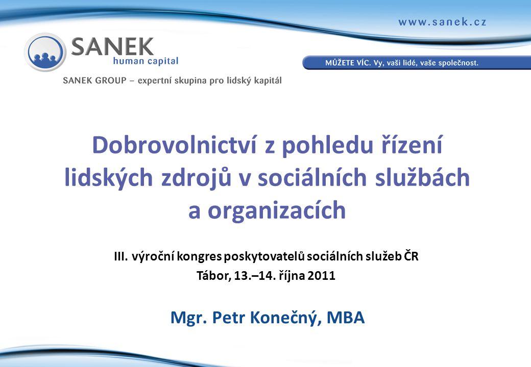 Dobrovolnictví z pohledu řízení lidských zdrojů v sociálních službách a organizacích Mgr. Petr Konečný, MBA III. výroční kongres poskytovatelů sociáln