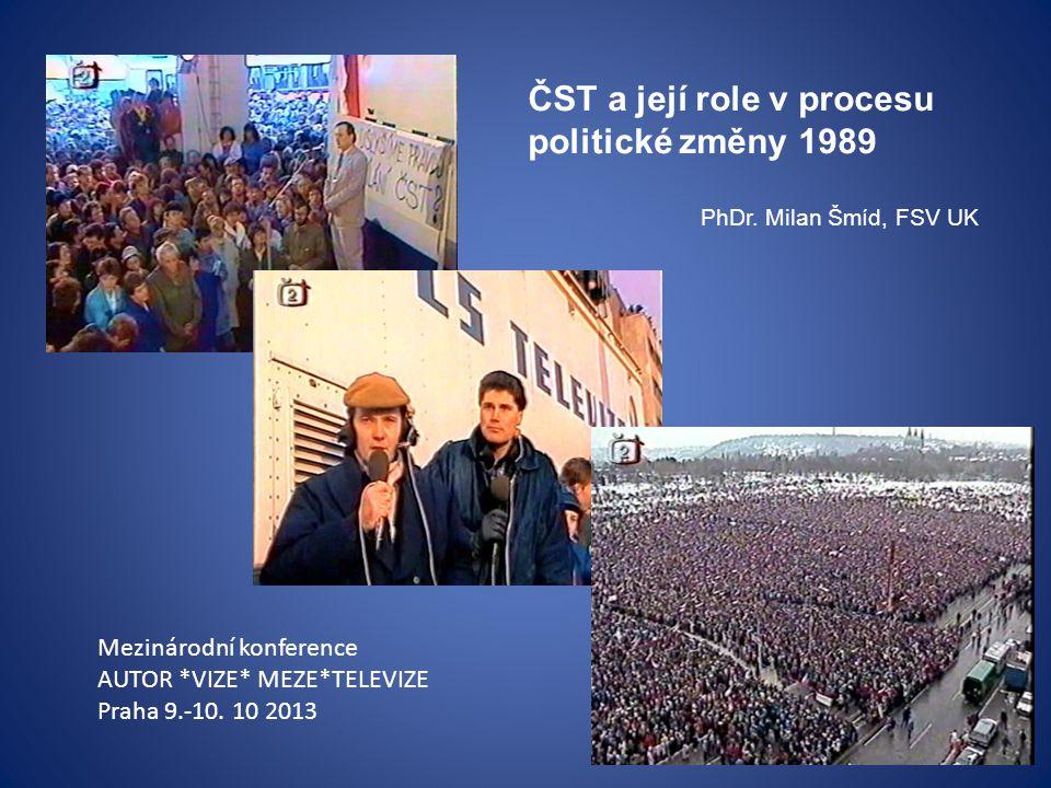 ČST a její role v procesu politické změny 1989 PhDr. Milan Šmíd, FSV UK Mezinárodní konference AUTOR *VIZE* MEZE*TELEVIZE Praha 9.-10. 10 2013